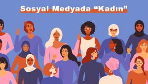 Kadın'ın Sosyal Medya'ya Yansıması Araştırması