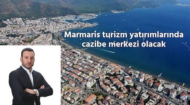 Marmaris turizm yatırımlarında cazibe merkezi olacak